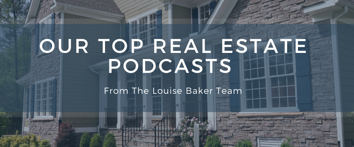 Our top real estate podcasts from The Louise Baker Team